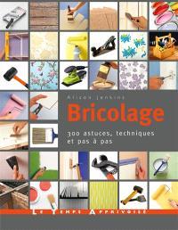 Bricolage : 300 astuces, techniques et pas à pas