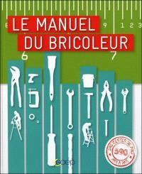 Le manuel du bricoleur : électricité, menuiserie, lambris et parquets, maçonnerie, carrelage, plomberie...