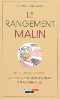 Le rangement malin : salon, cuisine, chambre... des astuces pour tout organiser et se faciliter la vie !