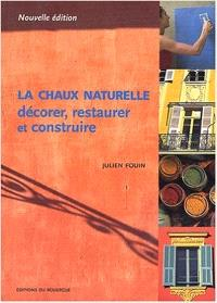 La chaux naturelle : décorer, restaurer, construire