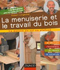 La menuiserie et le travail du bois : je découpe, j'entretiens, je répare, je construis