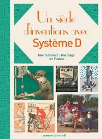 Un siècle d'inventions avec Système D : une histoire du bricolage en France
