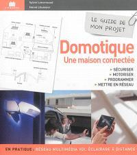 Domotique, une maison connectée : sécuriser, motoriser, programmer, mettre en réseau