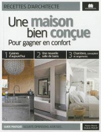 Une maison bien conçue : pour gagner en confort : guide pratique, sécurité, dimensions, adresses...