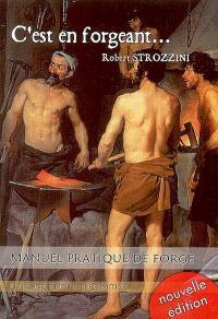 C'est en forgeant... : manuel pratique de forge