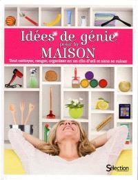Idées de génie pour la maison : tout nettoyer, ranger, organiser en un clin d'oeil et sans se ruiner