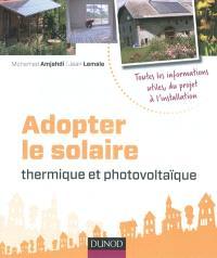 Adopter le solaire : thermique et photovoltaïque : toutes les informations utiles, du projet à l'installation