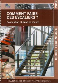 Comment faire des escaliers ? : conception et mise en oeuvre : guide technique