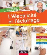 L'électricité et l'éclairage : j'installe, je pose, je change, je répare