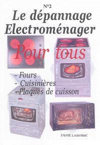 Le dépannage électroménager pour tous. Volume 2, Fours, cuisinières, plaques de cuisson