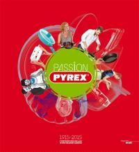 Passion Pyrex : 1915-2015, l'histoire des 100 ans d'une grande marque