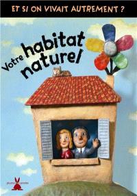 Votre habitat naturel