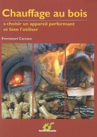 Chauffage au bois : choisir un matériel performant et bien l'utiliser