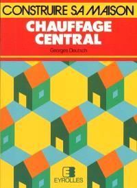 Chauffage central : choisir, installer, économiser