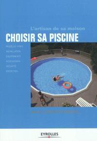 Choisir sa piscine : modèles types, installation, équipements, accessoires, sécurité, entretien