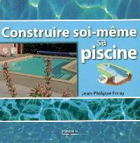 Construire soi-même sa piscine