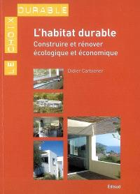 L'habitat durable : construire ou rénover écologique et économique