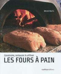 Les fours à pain : construire, restaurer & utiliser