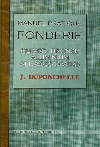 Manuel de fonderie : cuivre, bronze, aluminium, alliages divers