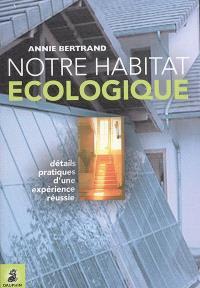 Notre habitat écologique : détails pratiques d'une expérience réussie