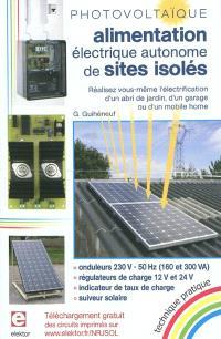 Photovoltaïque : alimentation électrique autonome de sites isolés : réalisez vous-même l'électrification d'un abri de jardin, d'un garage ou d'un mobile home