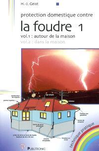 Protection domestique contre la foudre. Volume 1, Autour de la maison