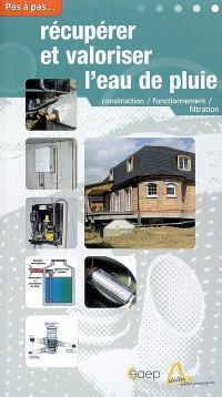 Récupérer et valoriser l'eau de pluie : construction, fonctionnement, filtration