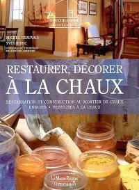 Restaurer, décorer à la chaux : restauration et construction au mortier de chaux enduits, peintures à la chaux