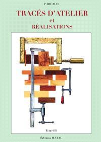 Tracés d'atelier et réalisations. Volume 3