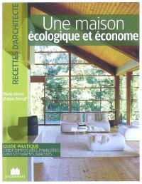 Une maison écologique et économe : guide pratique, crédit d'impôt, aides financières, labels et normes, adresses...