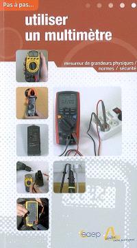 Utiliser un multimètre : mesureur de grandeurs physiques, normes, sécurité