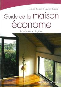 Guide de la maison économe : la solution écologique