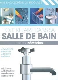 Tout refaire dans sa salle de bain : mini-encyclopédie du bricolage