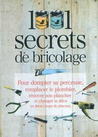1.001 secrets de bricolage : pour dompter sa perceuse, remplacer le plombier, rénover son plancher et changer la déco en deux coups de pinceau