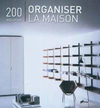 200 idées pour organiser la maison