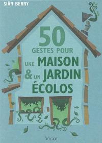 50 gestes pour une maison & un jardin écolos