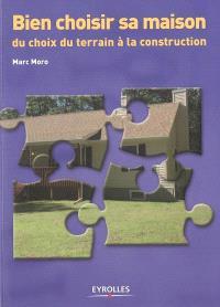 Bien choisir sa maison : du choix du terrain à la construction