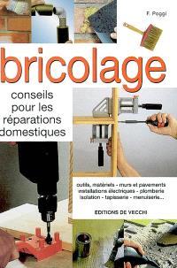 Bricolage : conseils pour les réparations domestiques : outils, métieriels, murs et pavements, installations électriques, plomberie, isolation, tapisserie, menuiserie...