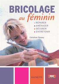 Bricolage au féminin : réparer, aménager, décorer, peindre