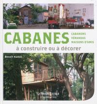 Cabanes, cabanons, vérandas, maisons d'amis à construire ou à décorer