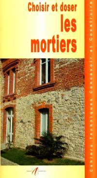 Choisir et doser les mortiers : les liants, ciments, mortiers et bétons, gâcher du mortier à la pelle, gâcher du béton à la bétonnière, réparer un mur en pierre au mortier...