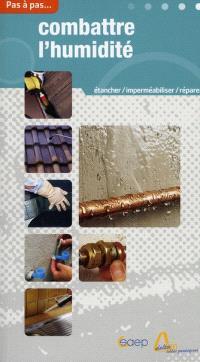 Combattre l'humidité : étancher, imperméabiliser, réparer