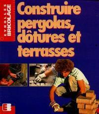 Construire pergolas, clôtures et terrasses