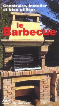 Construire, installer et bien utiliser le barbecue