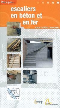 Escaliers en béton et en fer : tracer, coffrer, assembler