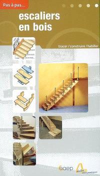 Escaliers en bois : tracer, construire, rectifier des escaliers, habiller des marches