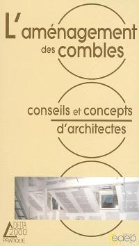L'aménagement des combles : législation, matériaux, impératifs techniques, caractéristiques des combles, réalisations possibles