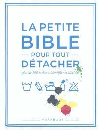 La petite bible pour tout détacher : plus de 100 taches à identifier et éliminer