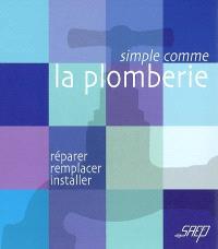 La plomberie : réparer, remplacer, installer