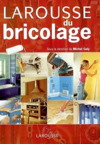 Larousse du bricolage : aménager, réparer, décorer